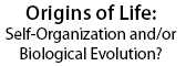 Origins of Life: Self-Organization and/or Biological Evolution?